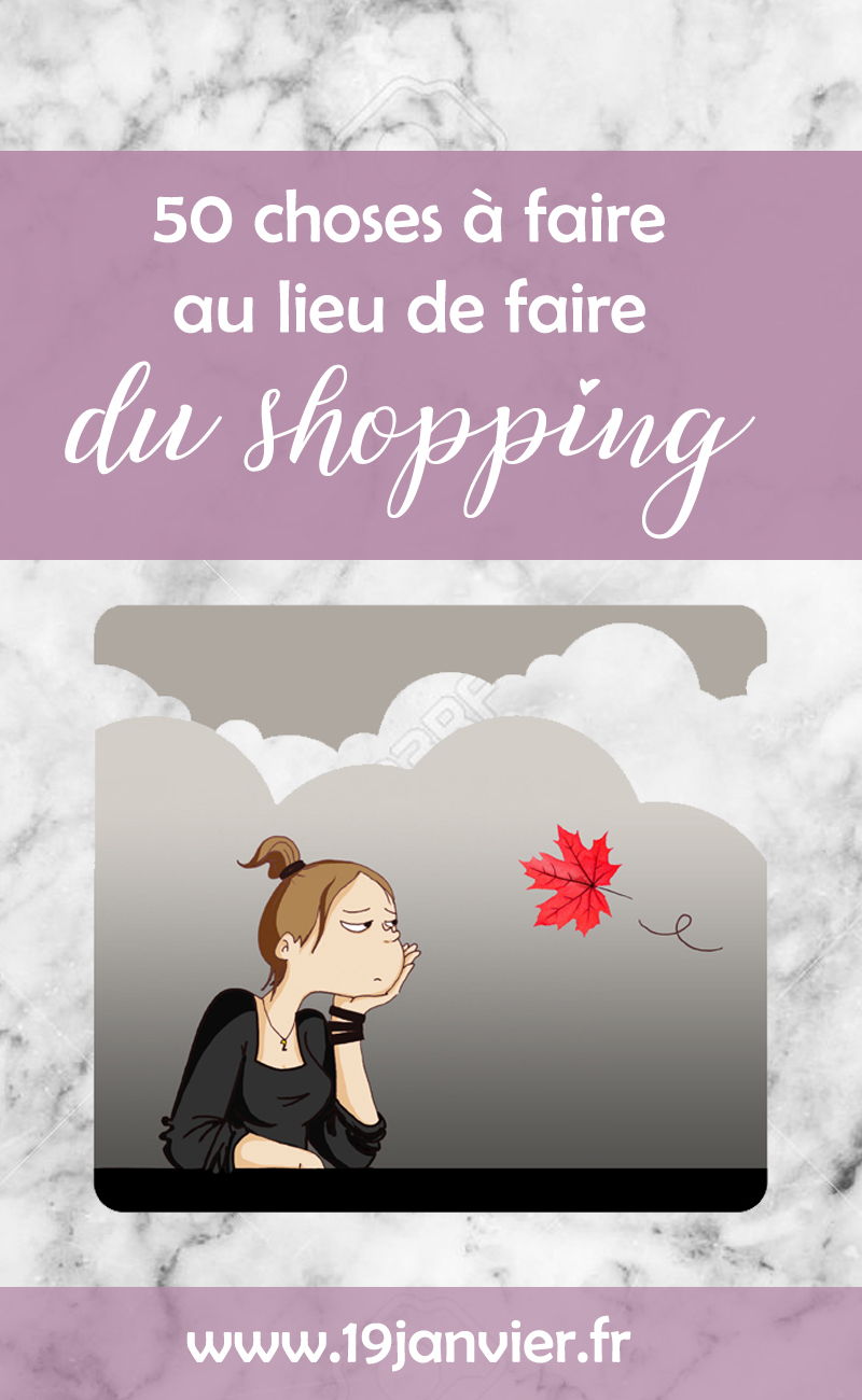 liste choses a faire - 50 choses à faire au lieu de faire du shopping !